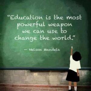 La educación es la arma más poderosa que podemos utilizar para cambiar el mundo.