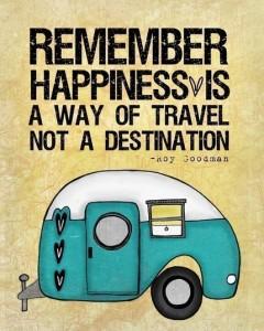 La felicidad es una manera de viajar, no un destino.