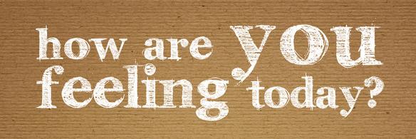 ¿Cómo te sientes hoy? Que te lo pregunten ya te hace sentir mejor.