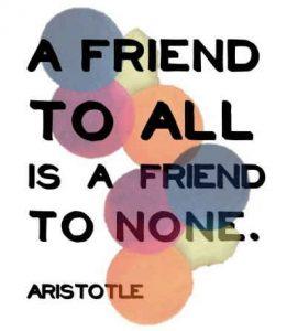 """""""Amigo de todos es amigo de nadie"""", Aristóteles"""