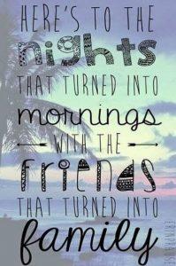 Un tópico muy cierto: donde las noches se vuelven mañanas cuando los amigos se convierten en tu familia.