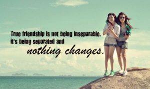 La verdadera amistad no consiste en ser inseparable, es estar separadas y que nada cambie.