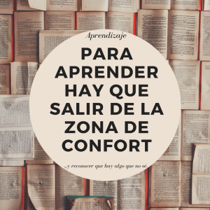 Aprendizaje es todo lo que hay fuera de la zona de confort